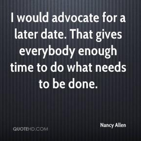 Nancy Allen  - I would advocate for a later date. That gives everybody enough time to do what needs to be done.