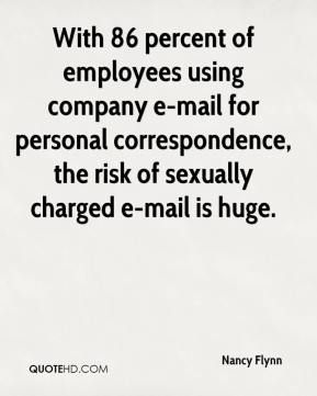 Nancy Flynn  - With 86 percent of employees using company e-mail for personal correspondence, the risk of sexually charged e-mail is huge.