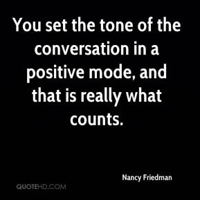 Nancy Friedman  - You set the tone of the conversation in a positive mode, and that is really what counts.