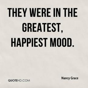 Nancy Grace  - They were in the greatest, happiest mood.