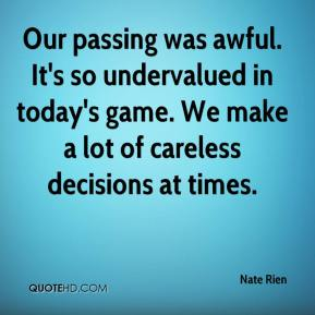 Nate Rien  - Our passing was awful. It's so undervalued in today's game. We make a lot of careless decisions at times.
