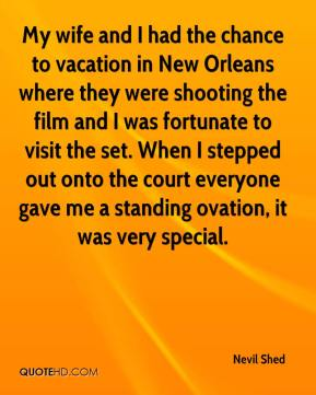 Nevil Shed  - My wife and I had the chance to vacation in New Orleans where they were shooting the film and I was fortunate to visit the set. When I stepped out onto the court everyone gave me a standing ovation, it was very special.