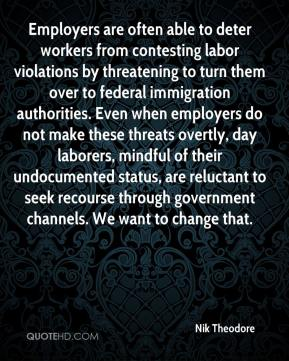 Nik Theodore  - Employers are often able to deter workers from contesting labor violations by threatening to turn them over to federal immigration authorities. Even when employers do not make these threats overtly, day laborers, mindful of their undocumented status, are reluctant to seek recourse through government channels. We want to change that.