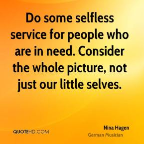 Do some selfless service for people who are in need. Consider the whole picture, not just our little selves.