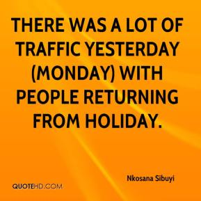 Nkosana Sibuyi  - There was a lot of traffic yesterday (Monday) with people returning from holiday.