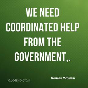 Norman McSwain  - We need coordinated help from the government.