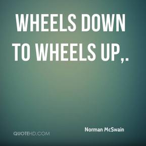 Norman McSwain  - Wheels down to wheels up.