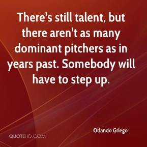 Orlando Griego  - There's still talent, but there aren't as many dominant pitchers as in years past. Somebody will have to step up.