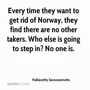 Every time they want to get rid of Norway, they find there are no other takers. Who else is going to step in? No one is.