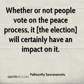 Whether or not people vote on the peace process, it [the election] will certainly have an impact on it.