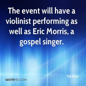 Pat Allen  - The event will have a violinist performing as well as Eric Morris, a gospel singer.