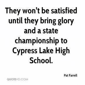 Pat Farrell  - They won't be satisfied until they bring glory and a state championship to Cypress Lake High School.