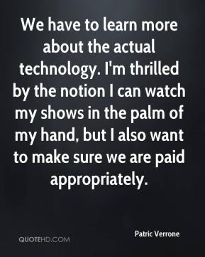 We have to learn more about the actual technology. I'm thrilled by the notion I can watch my shows in the palm of my hand, but I also want to make sure we are paid appropriately.
