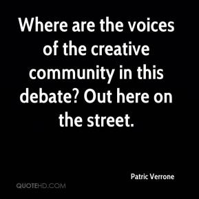 Where are the voices of the creative community in this debate? Out here on the street.