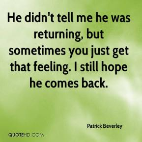 Patrick Beverley  - He didn't tell me he was returning, but sometimes you just get that feeling. I still hope he comes back.
