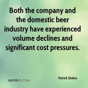 Patrick Stokes  - Both the company and the domestic beer industry have experienced volume declines and significant cost pressures.