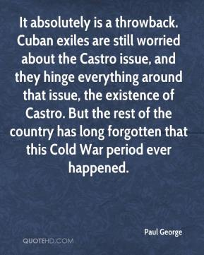 It absolutely is a throwback. Cuban exiles are still worried about the Castro issue, and they hinge everything around that issue, the existence of Castro. But the rest of the country has long forgotten that this Cold War period ever happened.