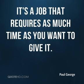 It's a job that requires as much time as you want to give it.