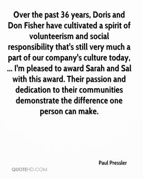 Paul Pressler  - Over the past 36 years, Doris and Don Fisher have cultivated a spirit of volunteerism and social responsibility that's still very much a part of our company's culture today, ... I'm pleased to award Sarah and Sal with this award. Their passion and dedication to their communities demonstrate the difference one person can make.
