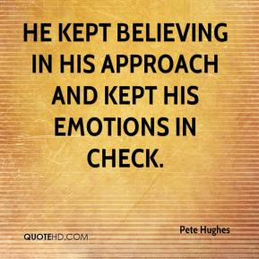 Pete Hughes  - He kept believing in his approach and kept his emotions in check.