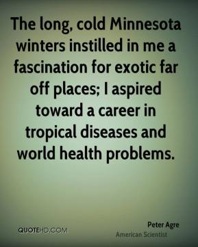 The long, cold Minnesota winters instilled in me a fascination for exotic far off places; I aspired toward a career in tropical diseases and world health problems.