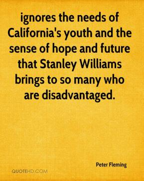 ignores the needs of California's youth and the sense of hope and future that Stanley Williams brings to so many who are disadvantaged.