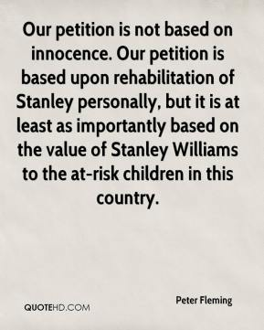 Our petition is not based on innocence. Our petition is based upon rehabilitation of Stanley personally, but it is at least as importantly based on the value of Stanley Williams to the at-risk children in this country.