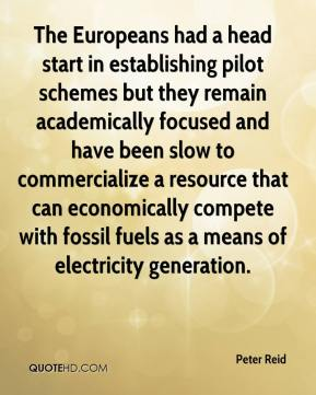 Peter Reid  - The Europeans had a head start in establishing pilot schemes but they remain academically focused and have been slow to commercialize a resource that can economically compete with fossil fuels as a means of electricity generation.