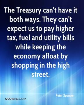 The Treasury can't have it both ways. They can't expect us to pay higher tax, fuel and utility bills while keeping the economy afloat by shopping in the high street.