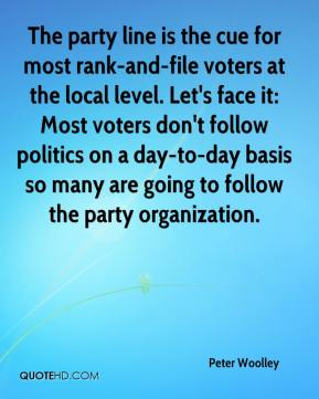 Peter Woolley  - The party line is the cue for most rank-and-file voters at the local level. Let's face it: Most voters don't follow politics on a day-to-day basis so many are going to follow the party organization.