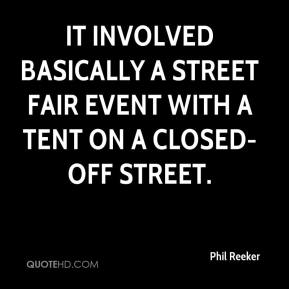 Phil Reeker  - It involved basically a street fair event with a tent on a closed-off street.