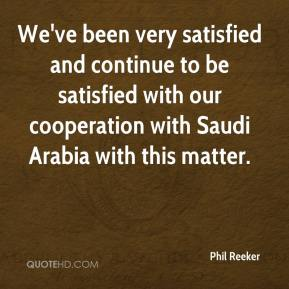 Phil Reeker  - We've been very satisfied and continue to be satisfied with our cooperation with Saudi Arabia with this matter.