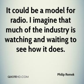Philip Remek  - It could be a model for radio. I imagine that much of the industry is watching and waiting to see how it does.