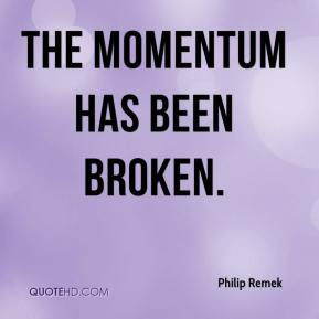 Philip Remek  - The momentum has been broken.