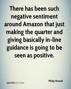 Philip Remek  - There has been such negative sentiment around Amazon that just making the quarter and giving basically in-line guidance is going to be seen as positive.
