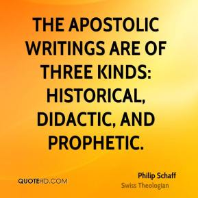 The apostolic writings are of three kinds: historical, didactic, and prophetic.