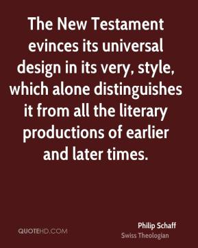 The New Testament evinces its universal design in its very, style, which alone distinguishes it from all the literary productions of earlier and later times.