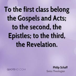 To the first class belong the Gospels and Acts; to the second, the Epistles; to the third, the Revelation.