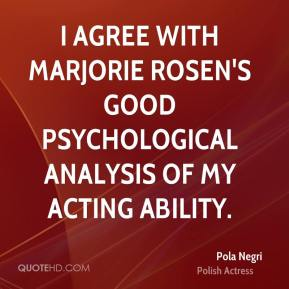 I agree with Marjorie Rosen's good psychological analysis of my acting ability.