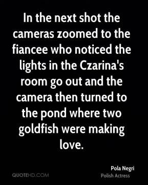In the next shot the cameras zoomed to the fiancee who noticed the lights in the Czarina's room go out and the camera then turned to the pond where two goldfish were making love.