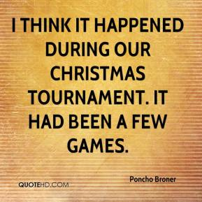 I think it happened during our Christmas tournament. It had been a few games.