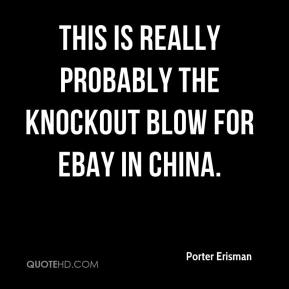 Porter Erisman  - This is really probably the knockout blow for eBay in China.