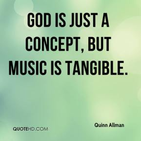 God is just a concept, but music is tangible.