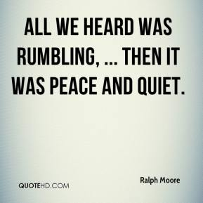 Ralph Moore  - All we heard was rumbling, ... Then it was peace and quiet.