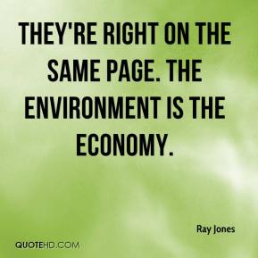 Ray Jones  - They're right on the same page. The environment is the economy.
