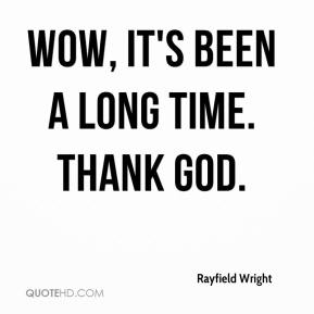Rayfield Wright  - Wow, it's been a long time. Thank God.