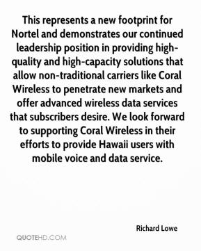 This represents a new footprint for Nortel and demonstrates our continued leadership position in providing high-quality and high-capacity solutions that allow non-traditional carriers like Coral Wireless to penetrate new markets and offer advanced wireless data services that subscribers desire. We look forward to supporting Coral Wireless in their efforts to provide Hawaii users with mobile voice and data service.