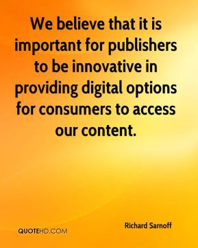 Richard Sarnoff  - We believe that it is important for publishers to be innovative in providing digital options for consumers to access our content.