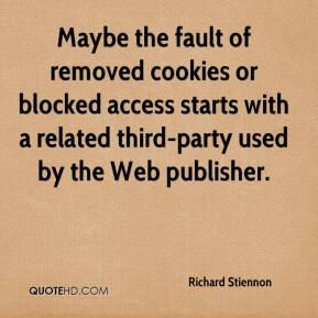Richard Stiennon  - Maybe the fault of removed cookies or blocked access starts with a related third-party used by the Web publisher.