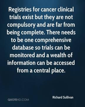 Registries for cancer clinical trials exist but they are not compulsory and are far from being complete. There needs to be one comprehensive database so trials can be monitored and a wealth of information can be accessed from a central place.